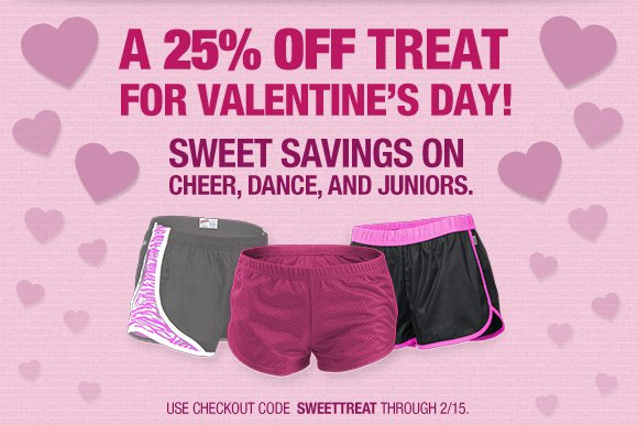 A 25% Off treat for Valentine's Day! Sweet savings on cheer, dance, and juniors. Code SWEETTREAT.