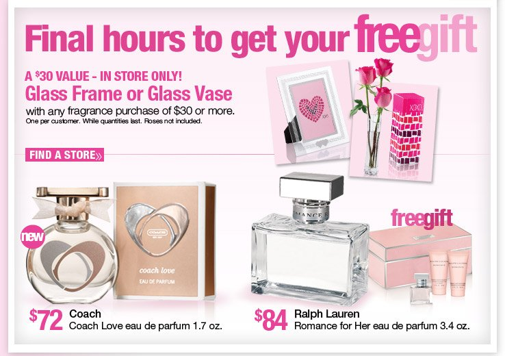 In Store Only - Free Glass Frame or Glass Vase with any fragrance purchase of $30 or more. A $30 Value.
