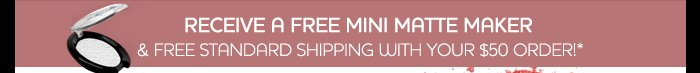 Receive a Free Mini Matte Maker & Free Standard Shipping With Your $50 Order!