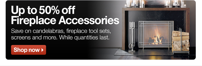Up to 50% off Fireplace Accessories