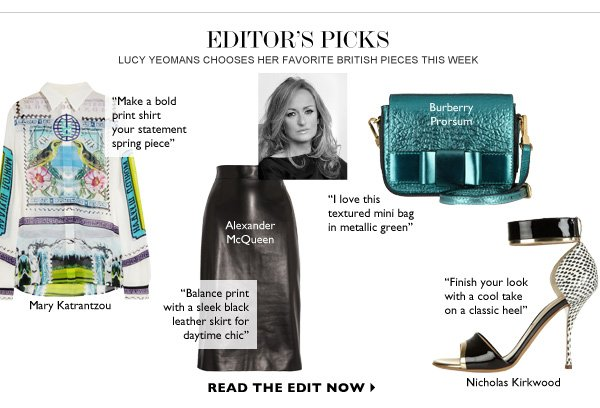EDITOR's PICKS Lucy Yeomans chooses her favorite british pieces this week. READ THE EDIT NOW