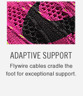 ADAPTIVE SUPPORT | Flywire cables cradle the foot for exceptional support.