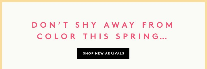 There's nothing we love more than new. Shop new arrivals now!