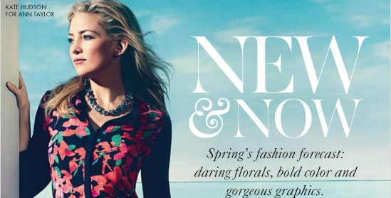NEW & NOW  Spring's fashion forecast: daring florals, Bold colors and gorgeous graphics.
