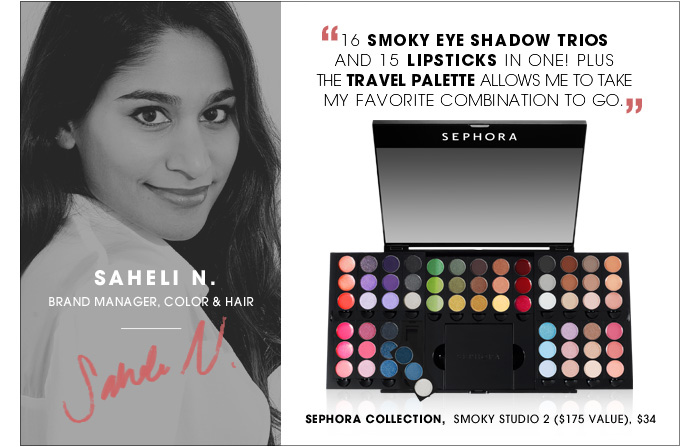 16 smoky eye shadows trios and 15 lipsticks in one! Plus the travel palette allows me to take my favorite combination to go. Saheli N./Brand Manager, color & hair, new. SEPHORA COLLECTION Smoky Studio 2 ($175 Value), $34