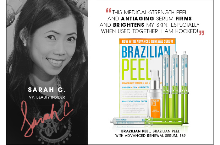 This medical-strength peel and antiaging serum firms and brightens my skin, especially when used together. I am hooked! Sarah C./ VP, Beauty Insider. new. Brazilian Peel, Brazilian Peel With Advanced Renewal Serum, $89