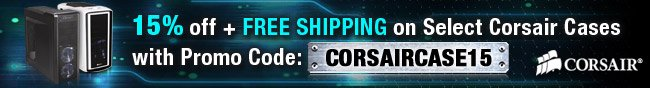Corsair - 15% off + FREE SHIPPING on Select Corsair Cases with Promo Code: CORSAIRCASE15.