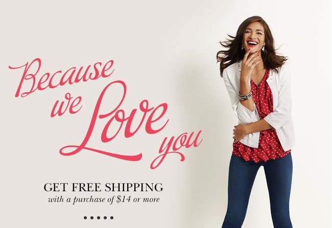 Because we love you, get free shipping with a purchase of $14 or more