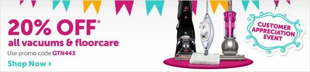 Customer Appreciation Event - 20% OFF* all vacuums & floorcare - Use promo code GTN443 - Shop Now