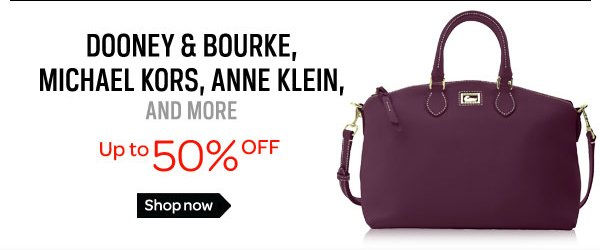 DOONEY & BOURKE, MICHAEL KORS, ANNE KLEIN, AND MORE