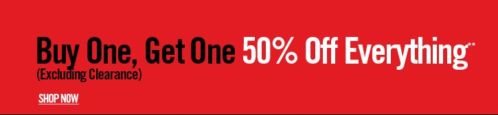 BUY ONE, GET ONE 50% OFF EVERYTHING** - SHOP NOW