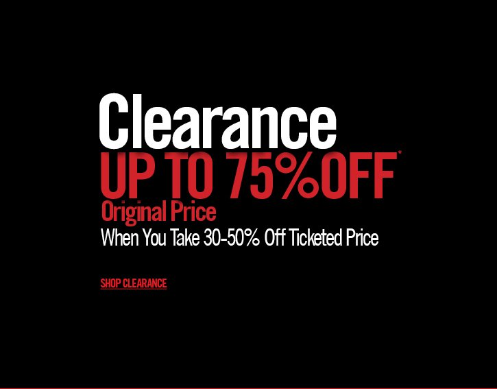 CLEARANCE UP TO 75% OFF* - SHOP CLEARANCE