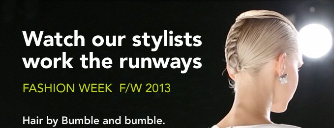 Watch our stylists work the runways Fashion Week F/W 2013 Hair by Bumble and bumble.