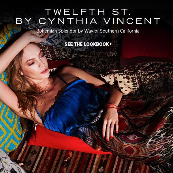 Get the look of the southern California bohemian from the designer who does it best: Cynthia Vincent. Shop the latest from this L.A. original in our new lookbook.  Shop Twelfth St. by Cynthia Vincent >>