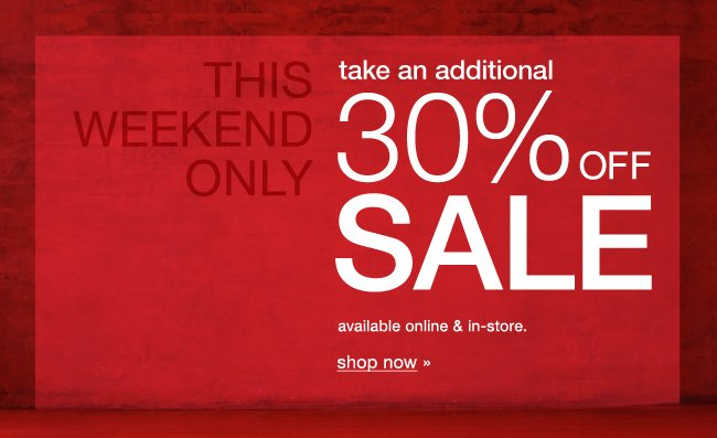This weekend only! Extra 30% off sale. Shop now