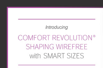 Introducing Comfort Revolution® Shaping Wirefree with Smart Sizes