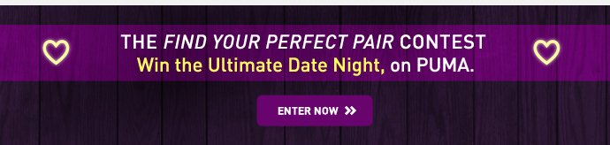 The FIND YOUR PERFECT PAIR contest. WIN THE ULTIMATE DATE NIGHT, on PUMA.