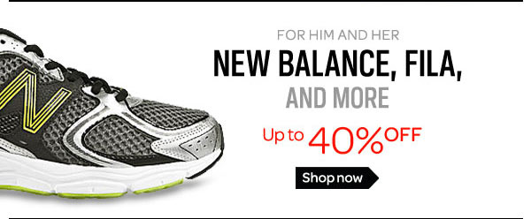 FOR HIM AND HER - NEW BALANCE, FILA, AND MORE
