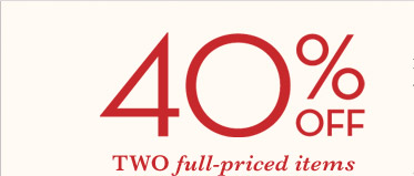 40% OFF TWO full-priced items