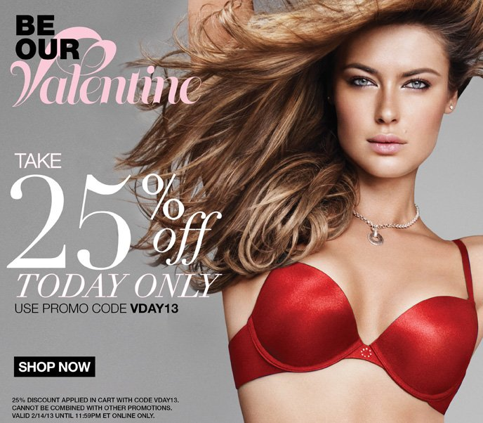 Be Our Valentine: Take 25% Off Today Only Use Promo Code: VDAY13