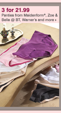 3 for 21.99 Panties from Maidenform®, Zoe & Bella @ BT, Warner's and more