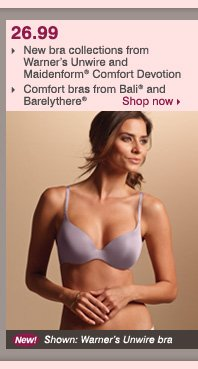 26.99 New bra collections from Warner's Unwire and Maidenform® Comfort Devotion. Comfort bras from Bali® and Barelythere®. Shop now