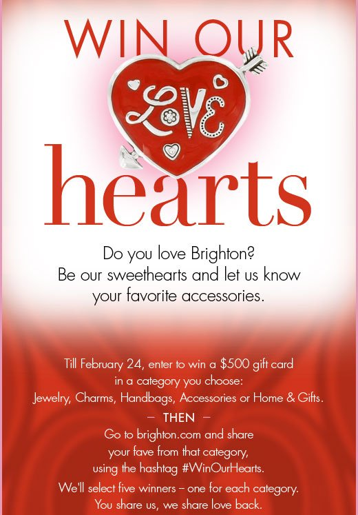 Win our hearts.  Do you love Brighton? Be our sweethearts and let us know your favorite accessories.