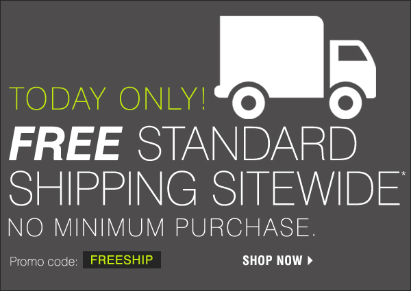 Today only! Free Standard Shipping Sitewide!* No minimum purchase. Promo code: FREESHIP. Shop now