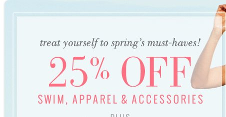 Treat Yourself To Spring's Must-Haves! | 25% Off Swim, Apparel & Accessories