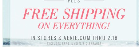 Plus Free Shipping On Everything! | In Stores & Aerie.com Thru 2.18 | Excludes Bras, Undies & Clearance