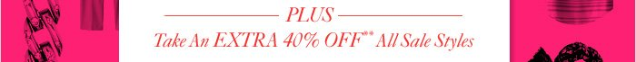 Plus Take an EXTRA 40% Off**  All Sale Styles