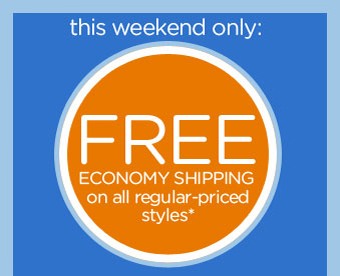 this weekend only: FREE Economy Shipping on all regular-priced styles*