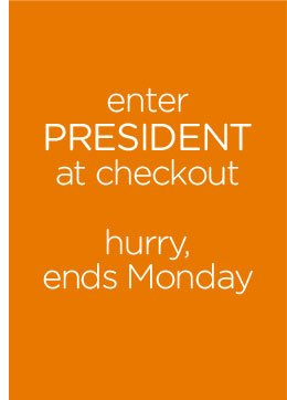 enter PRESIDENT at checkout - hurry, ends Monday