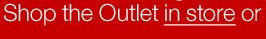 Shop the Outlet in store