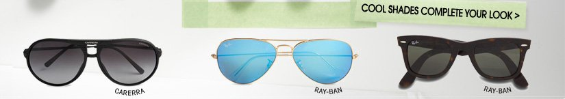 COOL SHADES COMPLETE YOUR LOOK