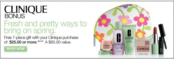 Clinique BONUS Fresh and pretty ways to bring on spring. Free 7-piece gift with your clinique purchase of $25.00 or more**** A $65.00 value. Shop now.