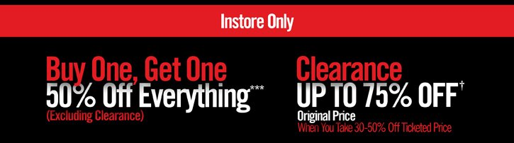 INSTORE ONLY - BOGO 50% OFF EVERYTHING + CLEARANCE UP TO 75% OFF