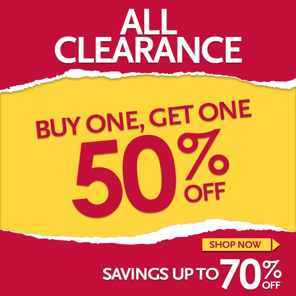 ALL CLEARANCE! BUY ONE GET ONE 50% OFF! SAVINGS UP TO 70% OFF!