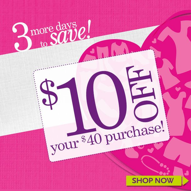 3 MORE DAYS TO SAVE! $10 OFF Your $40 Purchase! SHOP NOW!