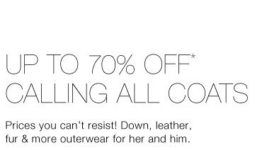 Up To 70% Off* Calling All Coats