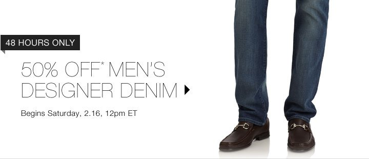 50% Off* Men's Designer Denim...Shop Now