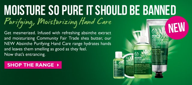 MOISTURE SO PURE IT SHOULD BE BANNED -- Purifying, Moisturizing Hand Care -- NEW! -- Get mesmerized. Infused with refreshing absinthe extract and moisturizing Community Fair Trade shea butter, our NEW Absinthe Purifying Hand Care range hydrates hands and leaves them smelling as good as they feel. Now that's entrancing. -- SHOP THE RANGE