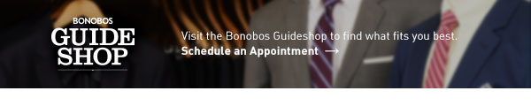 Visit The Bonobos Guideshop - Schedule an Appoinment