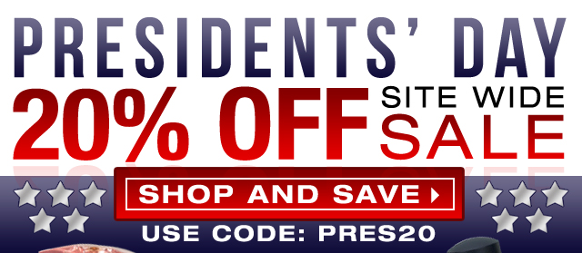 President's Day Sale Save 20% OFF Site Wide Sale Use Code: Pres20