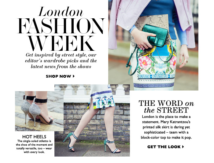 London Fashion Week – Get inspired by the street style, our editor's wardrobe picks and the the latest news straight from the shows The Word on the Street – London is the place to make a statement. Mary Katrantzou´s printed silk skirt is daring yet sophisticated – team with a block–color top to make it pop. GET THE LOOK