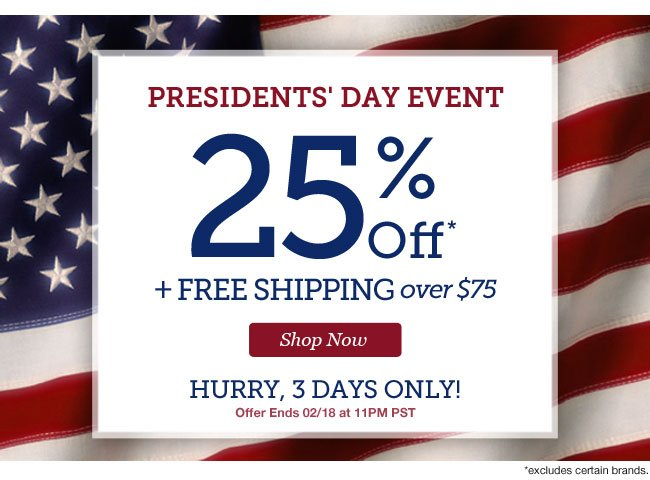 PRESIDENTS' DAY EVENT | 25% Off + Free Shipping over $75 | Hurry, 3 Days Only! | Offer Ends 02/18 at 11PM PST | Shop Now