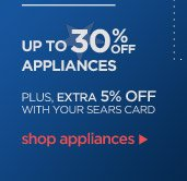 UP TO 30% OFF APPLIANCES | PLUS, EXTRA 5% OFF WITH YOUR SEARS CARD | shop appliances
