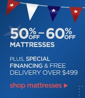 50% OFF - 60% OFF MATTRESSES | PLUS, SPECIAL FINANCING & FREE DELIVERY OVER $499 | shop mattresses