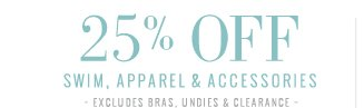 25% Off Swim, Apparel & Accessories | Excludes Bras, Undies & Clearance
