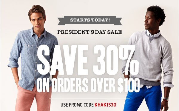 STARTS TODAY! President's Day Sale: SAVE 30% ON ORDERS OVER $100. USE CODE 'KHAKIS30'